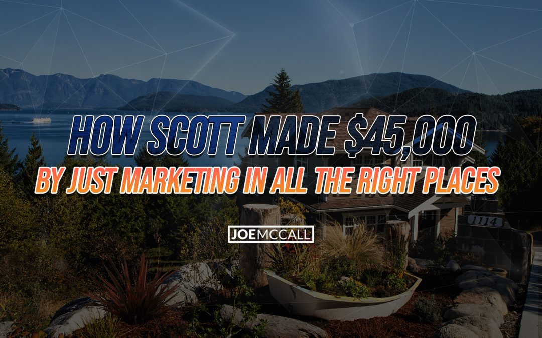 How Scott Made $45,000 – By Just Marketing In All The Right Places