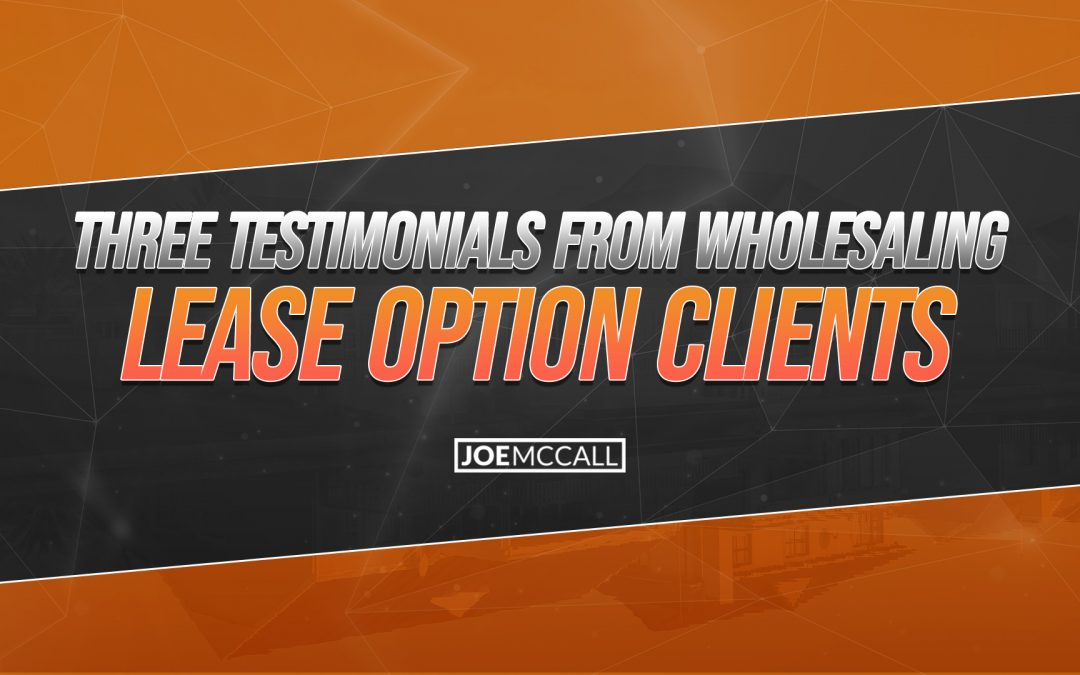 Three Testimonials from Wholesaling Lease Option Clients