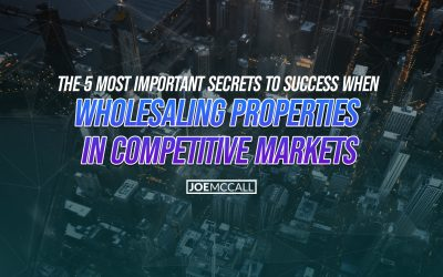 The 5 Most Important Secrets To Success When Wholesaling Properties In Competitive Markets