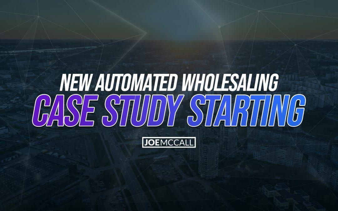 New Automated Wholesaling Case Study Starting