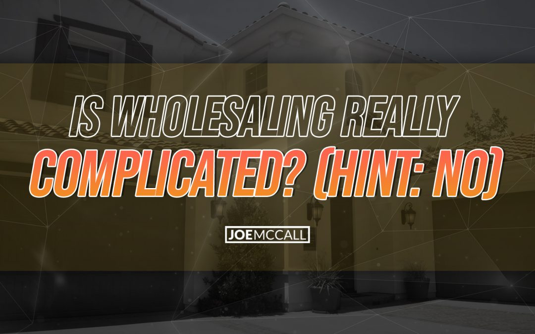 Is wholesaling really complicated? (Hint: NO)