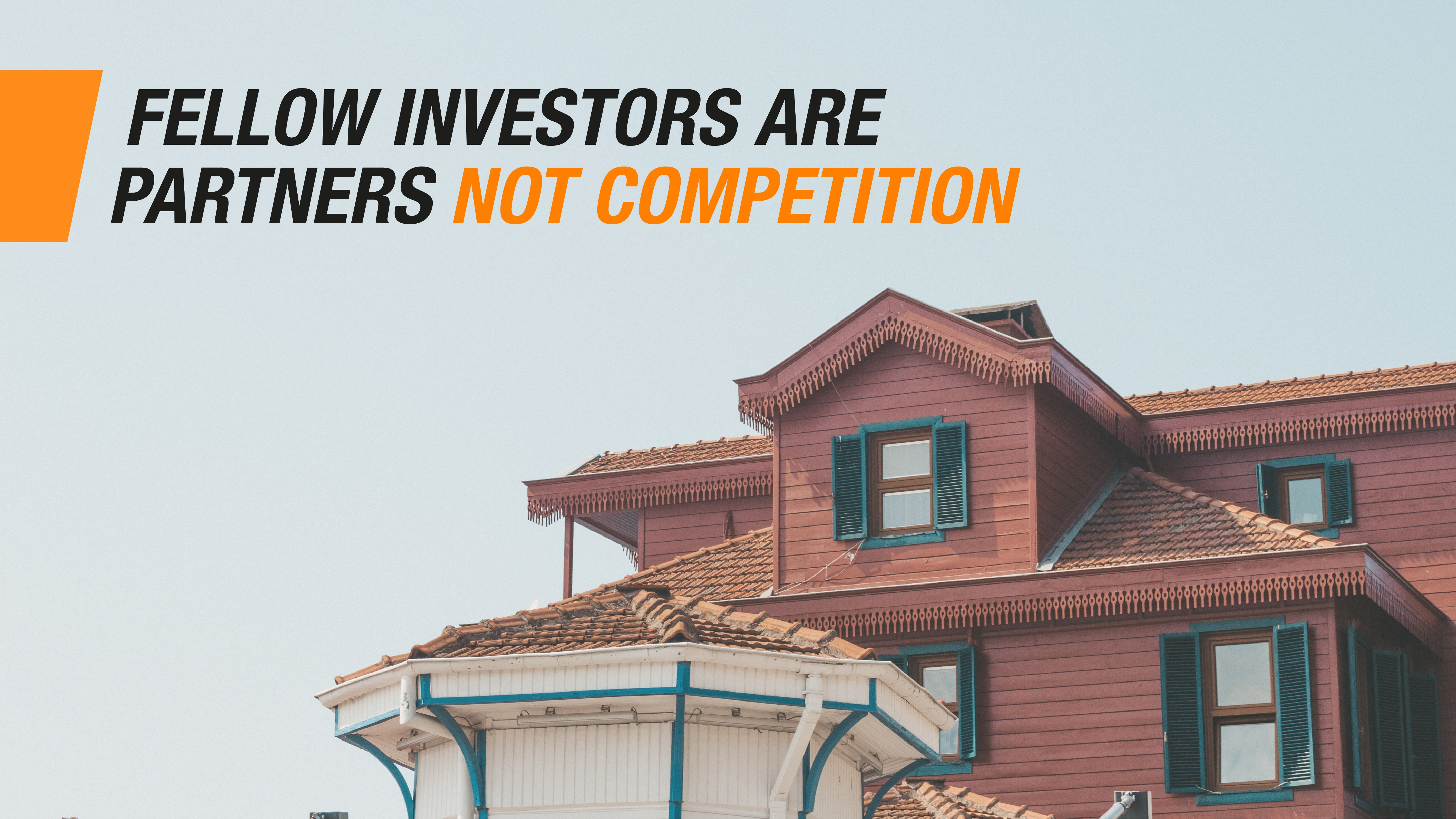 Fellow investors are PARTNERS not competition