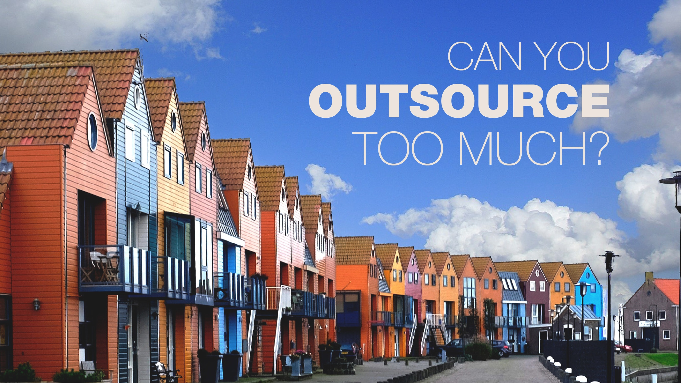 Can you outsource TOO MUCH?