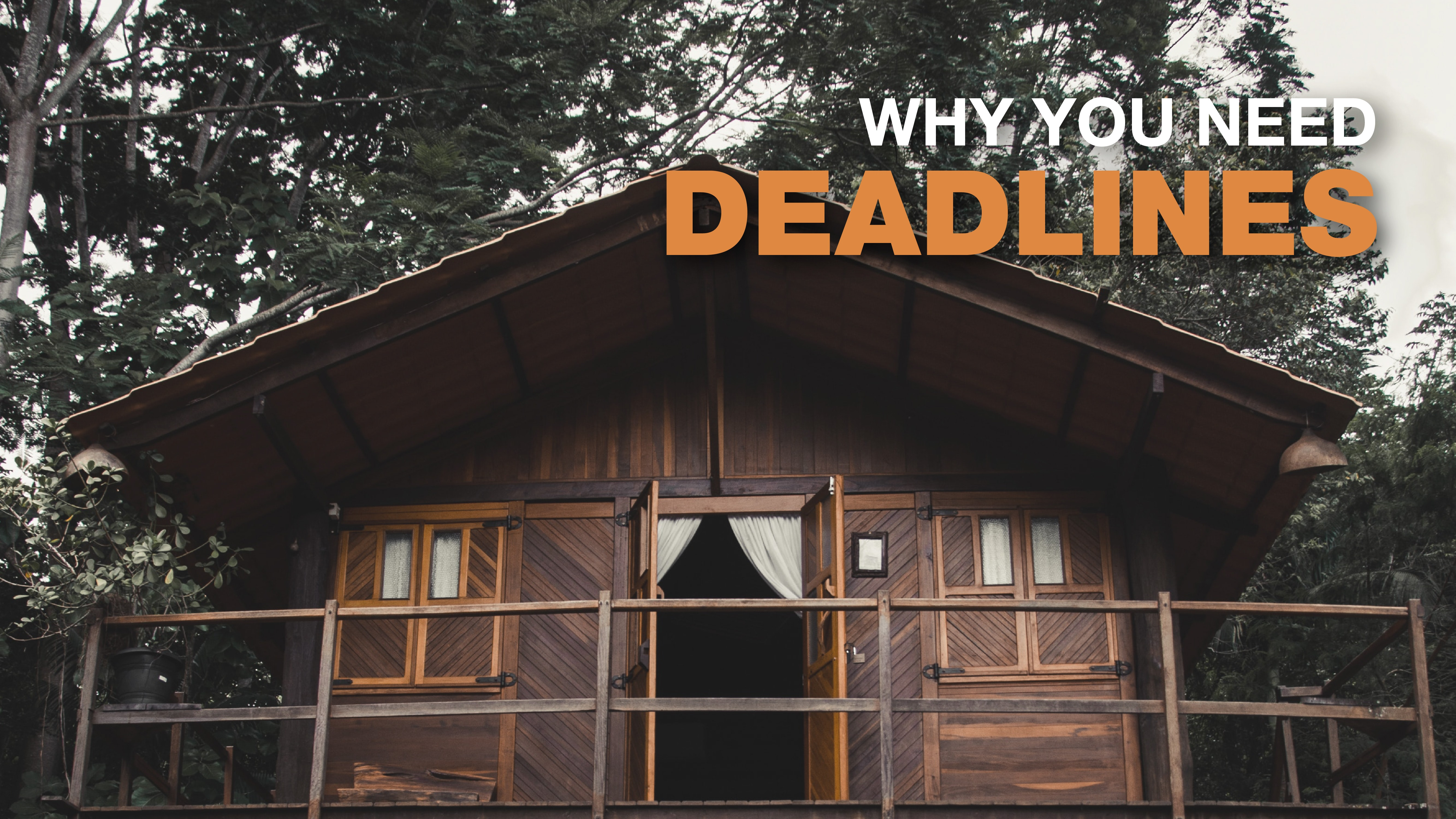 Why you need deadlines