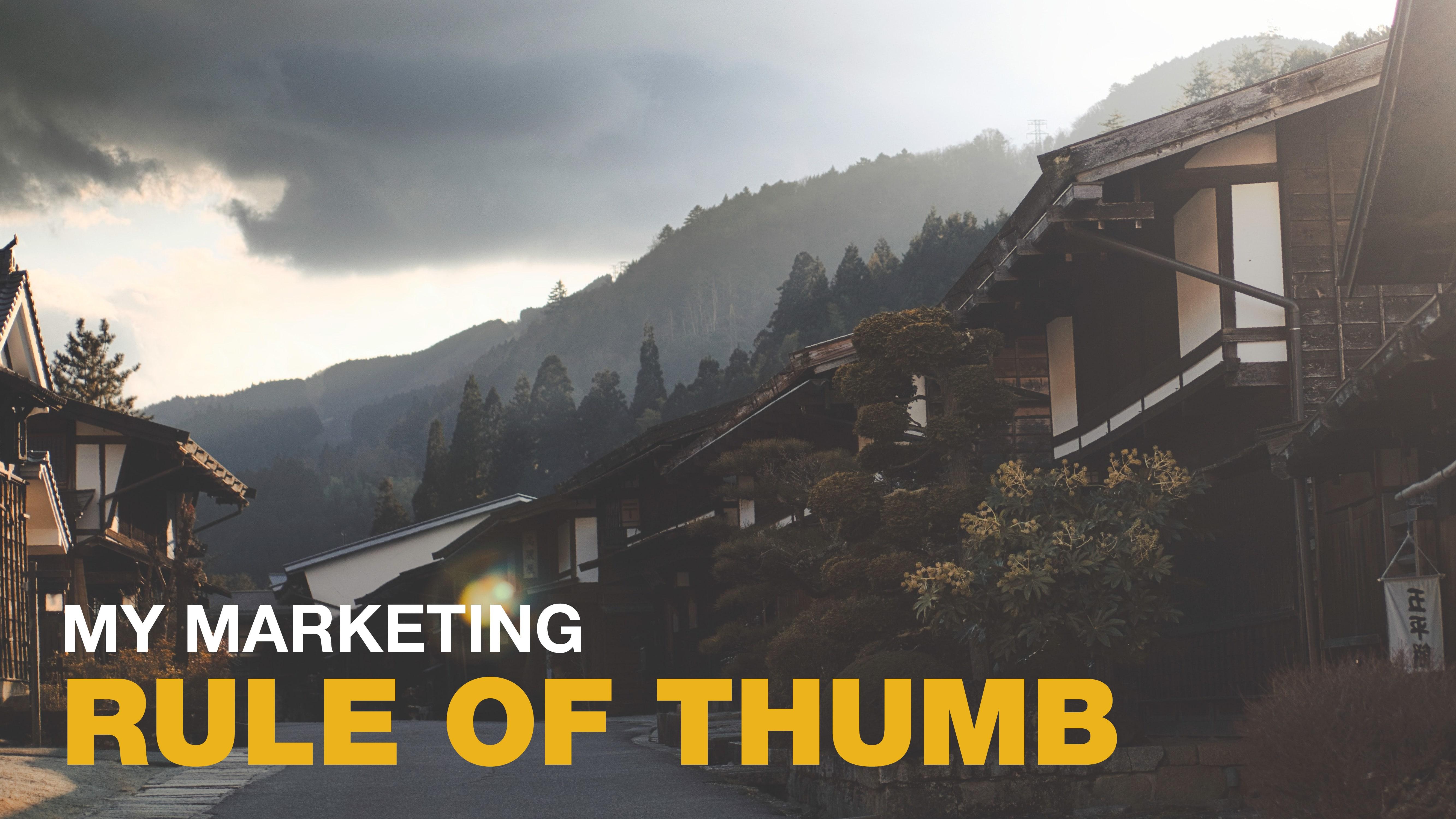 My marketing rule of thumb