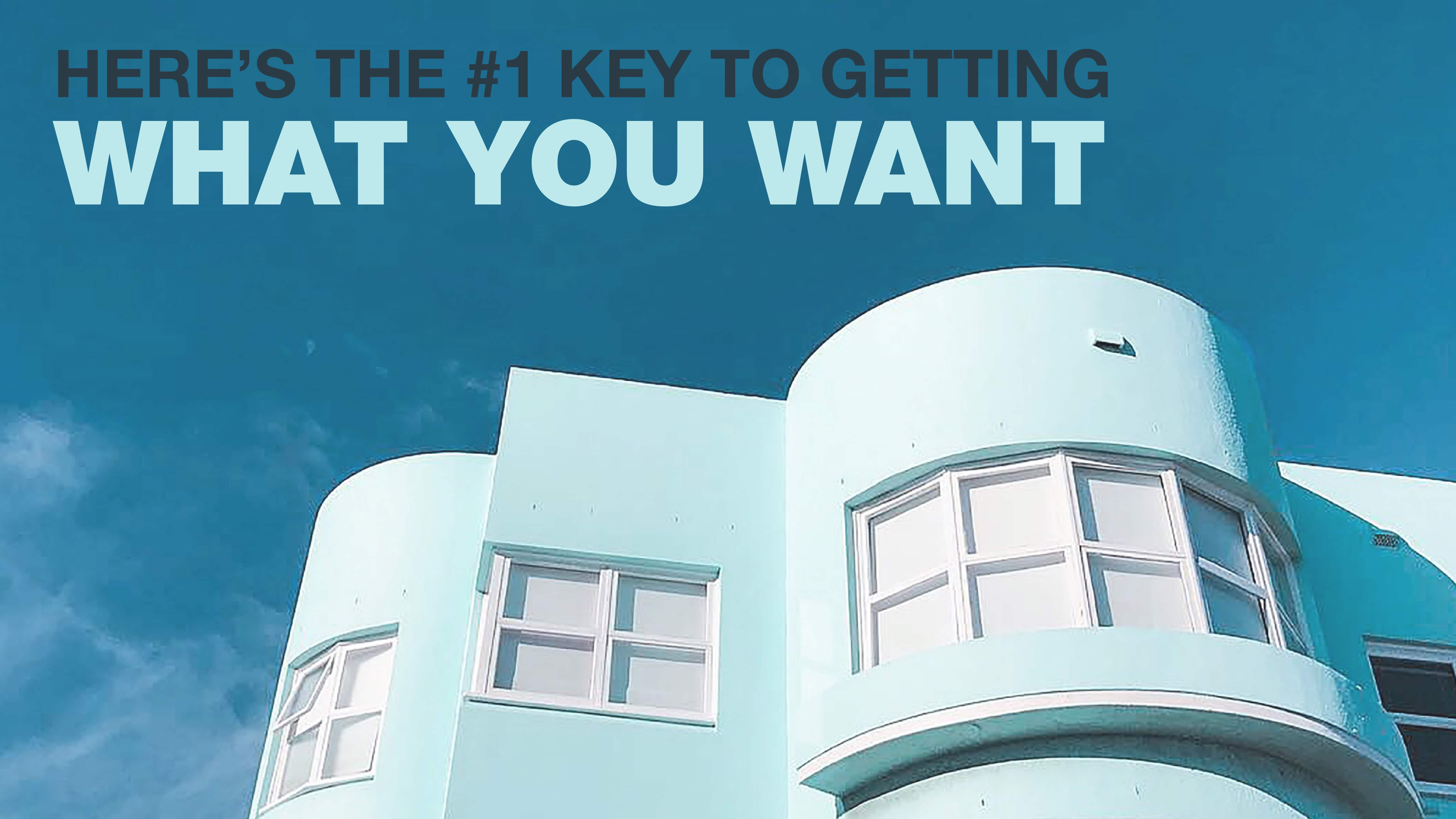 Here's the #1 key to getting what you want