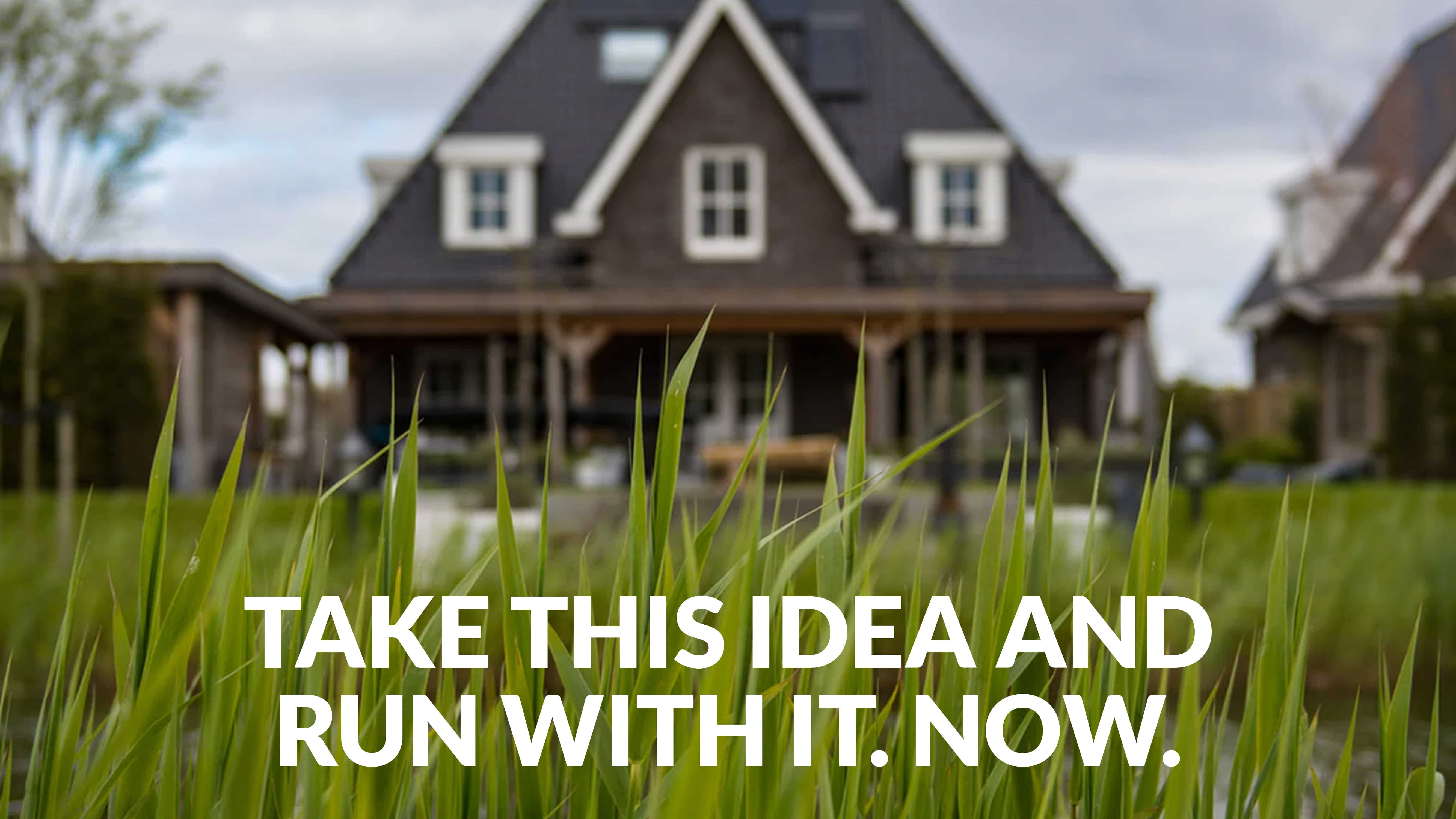 Take this idea and run with it. NOW.
