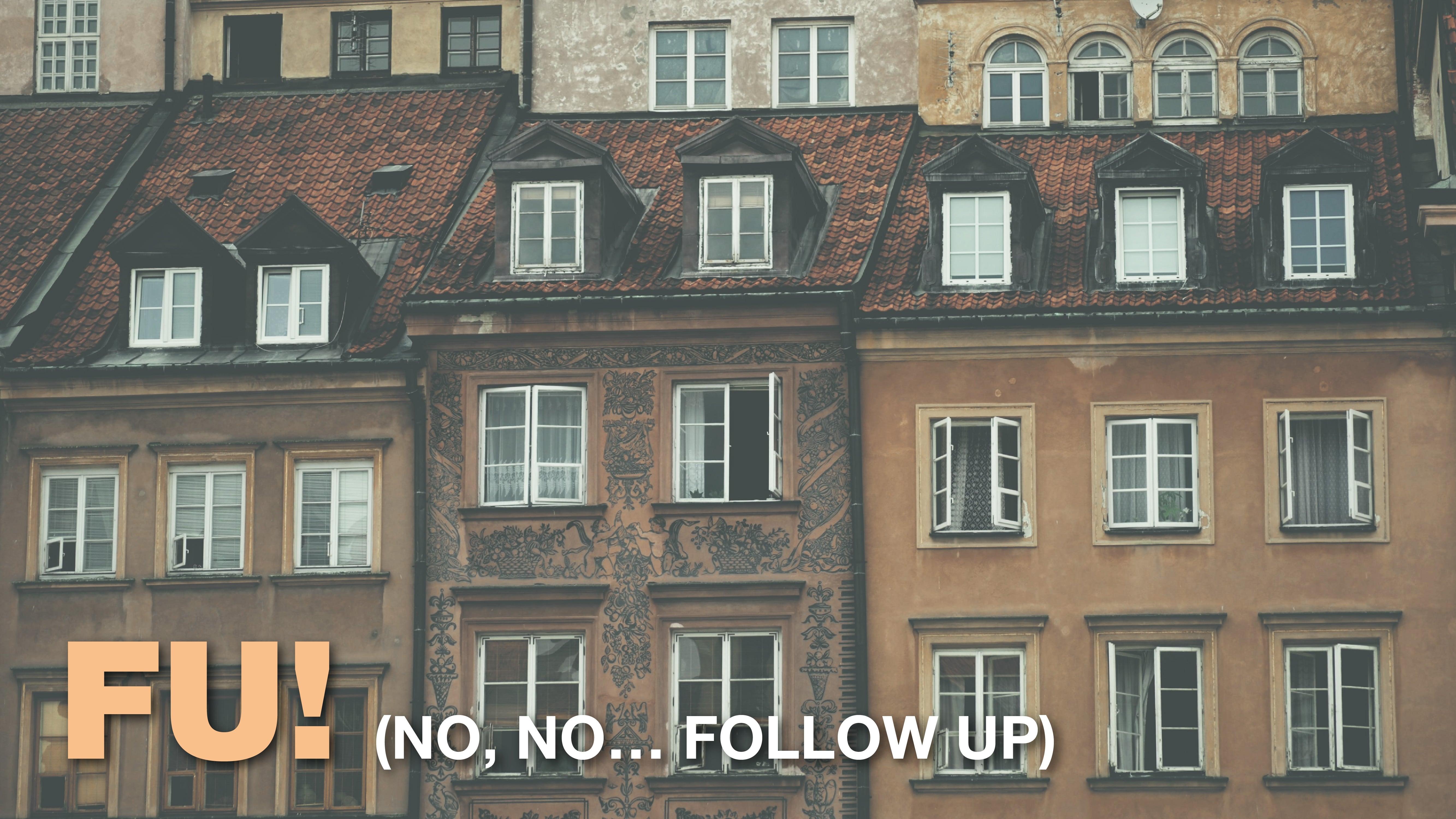 FU! (No, no… follow up)