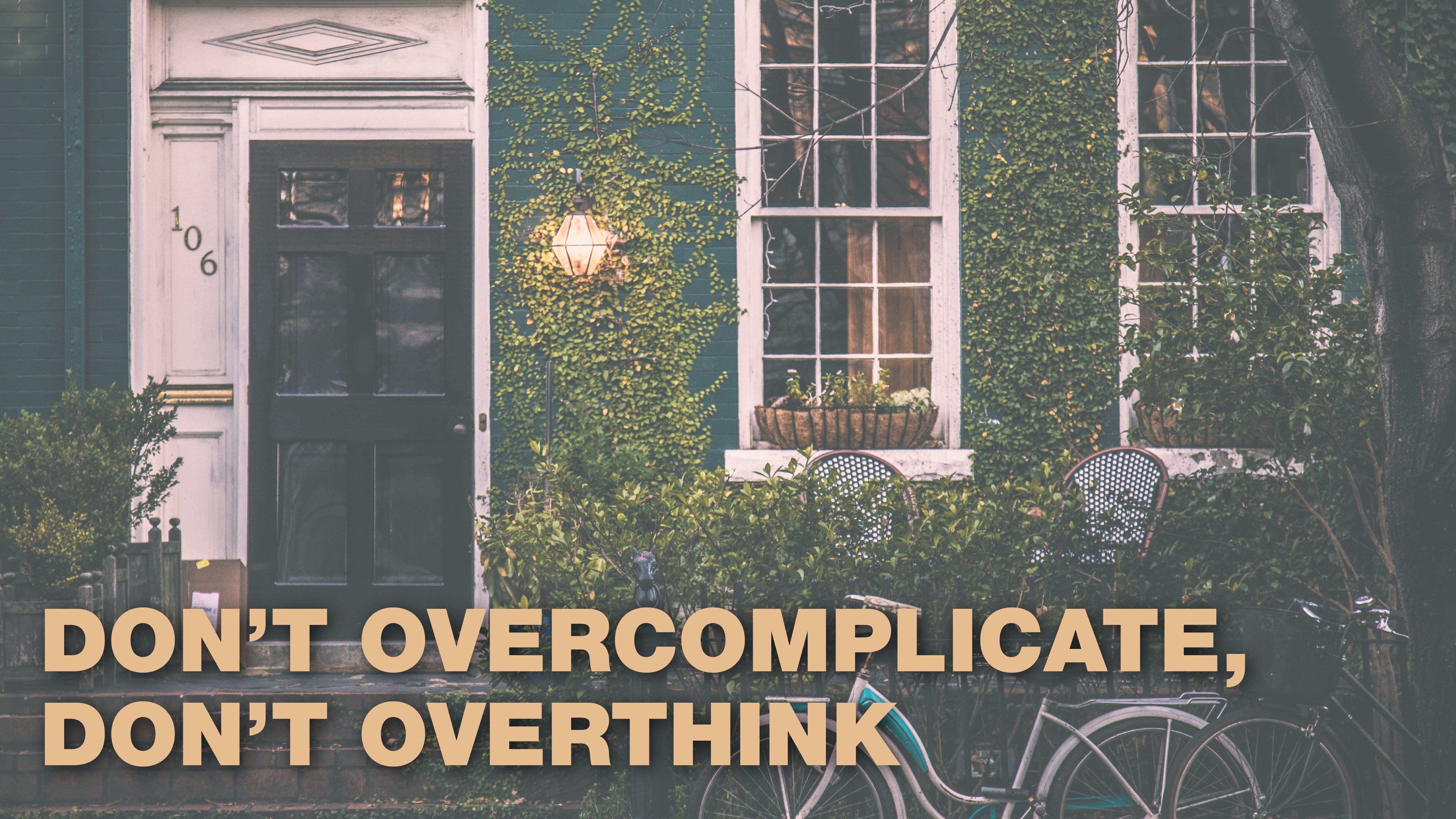 DON'T over-complicate, DON'T overthink