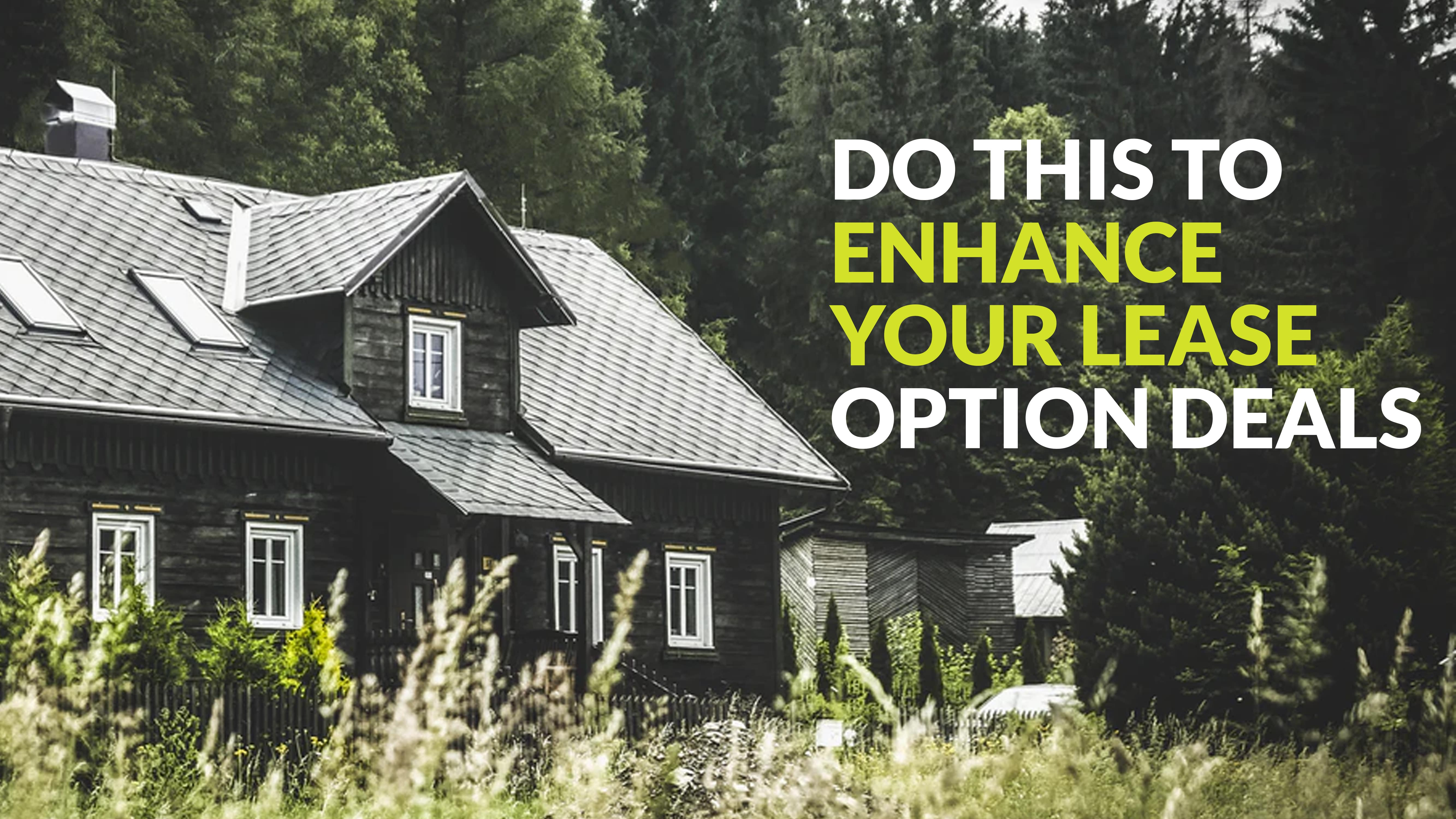 Do THIS to enhance your lease option deals