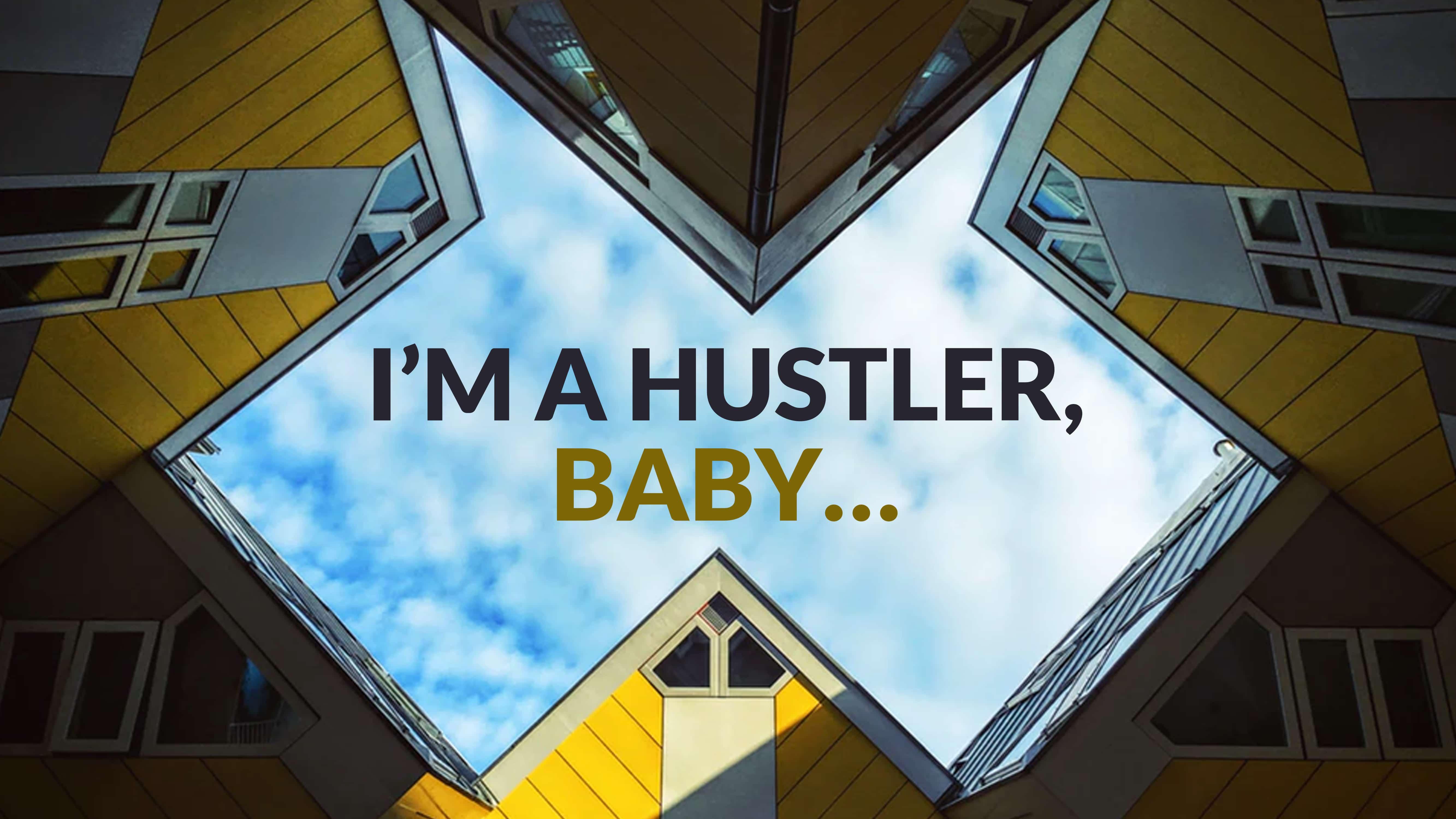 I'm a hustler, baby…