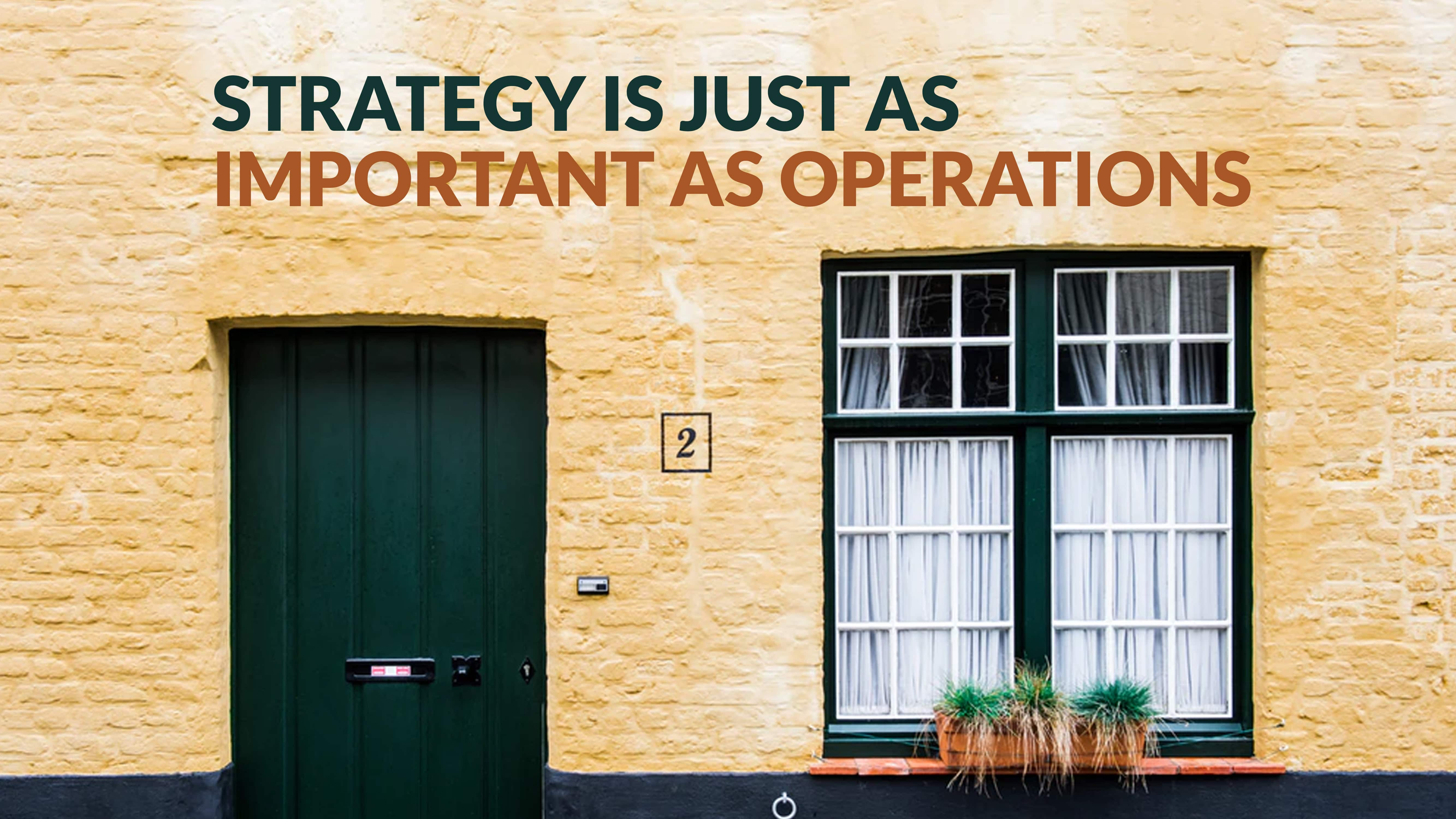 Strategy is just as important as operations