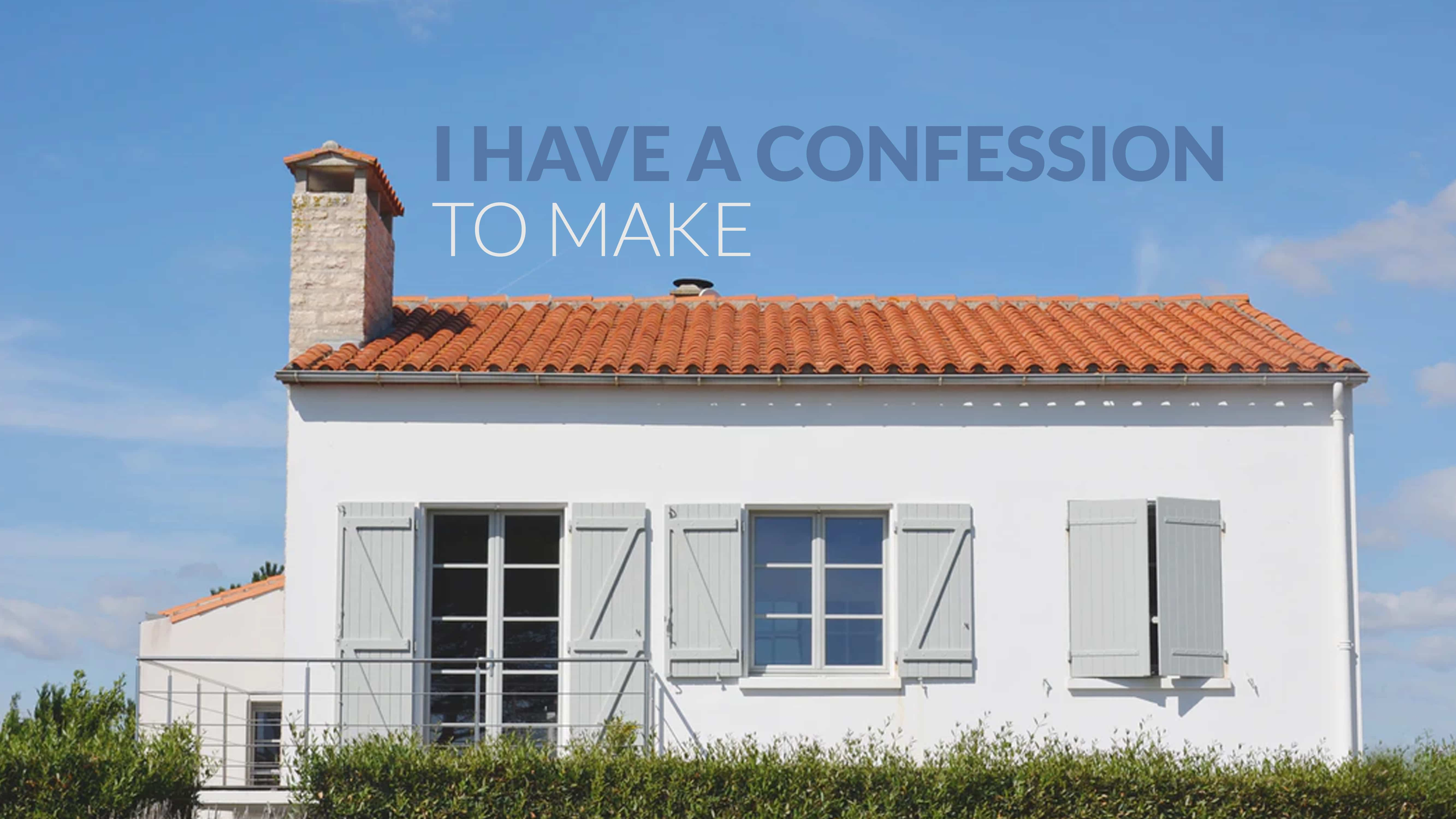 I have a confession to make