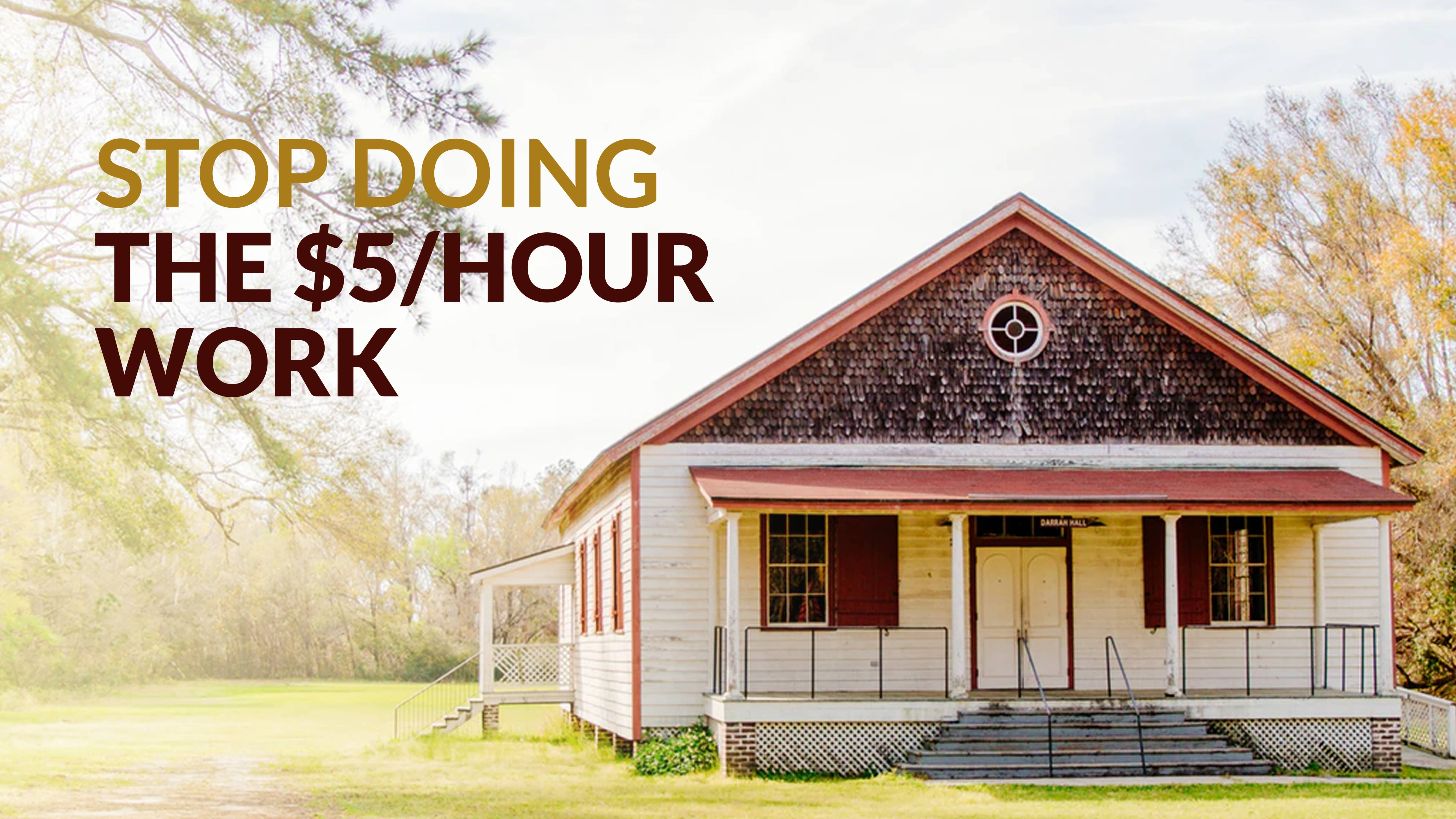 Stop doing the $5/hour work