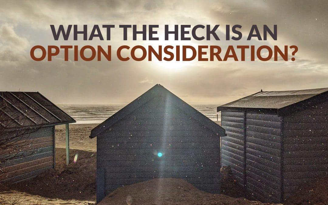 What the heck is an option consideration?