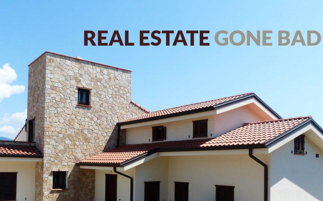 Real estate gone bad