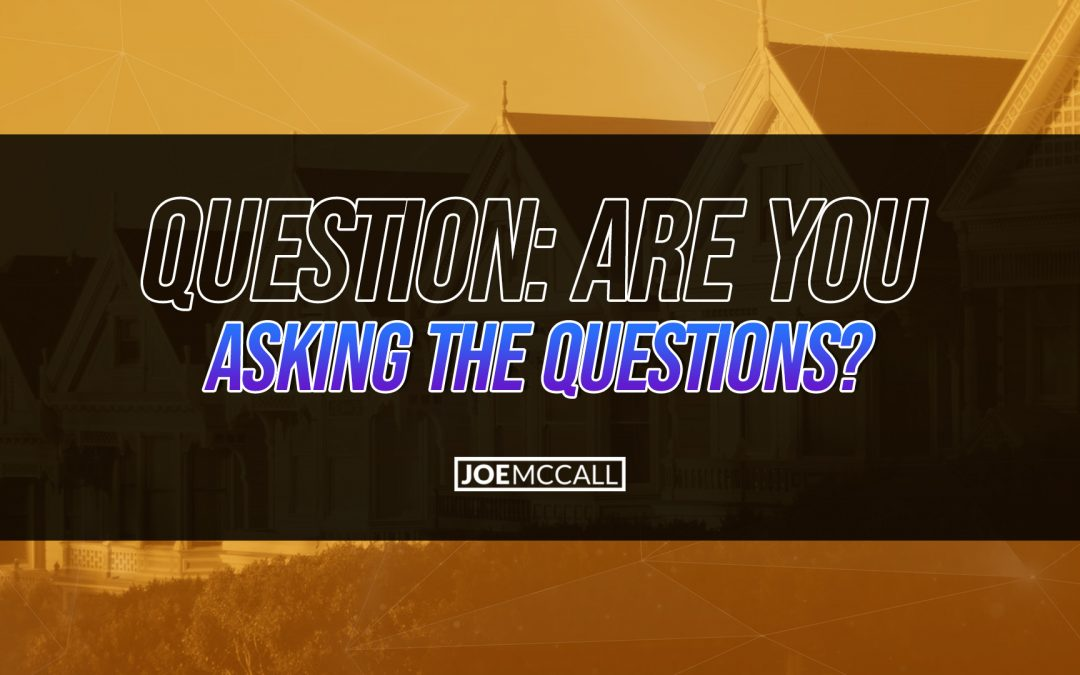 Question: Are you asking the questions?