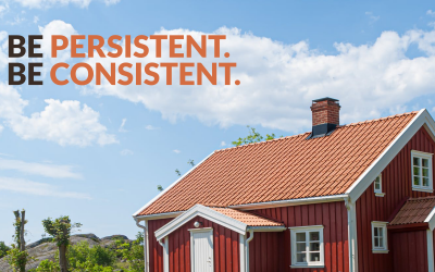 Be persistent. Be consistent.