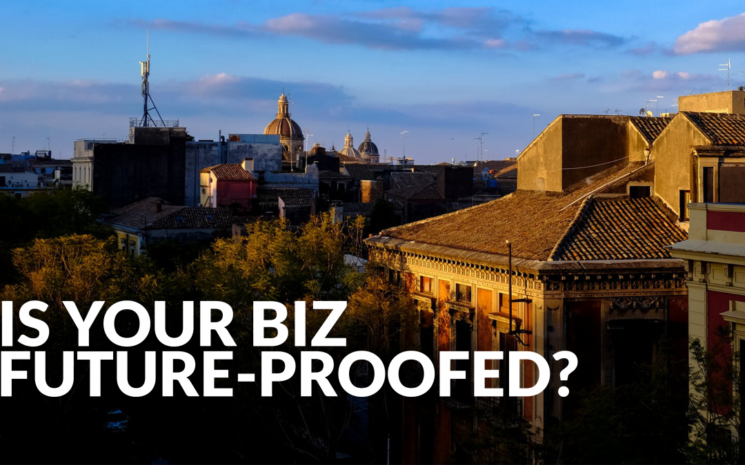 Is your biz future-proofed?