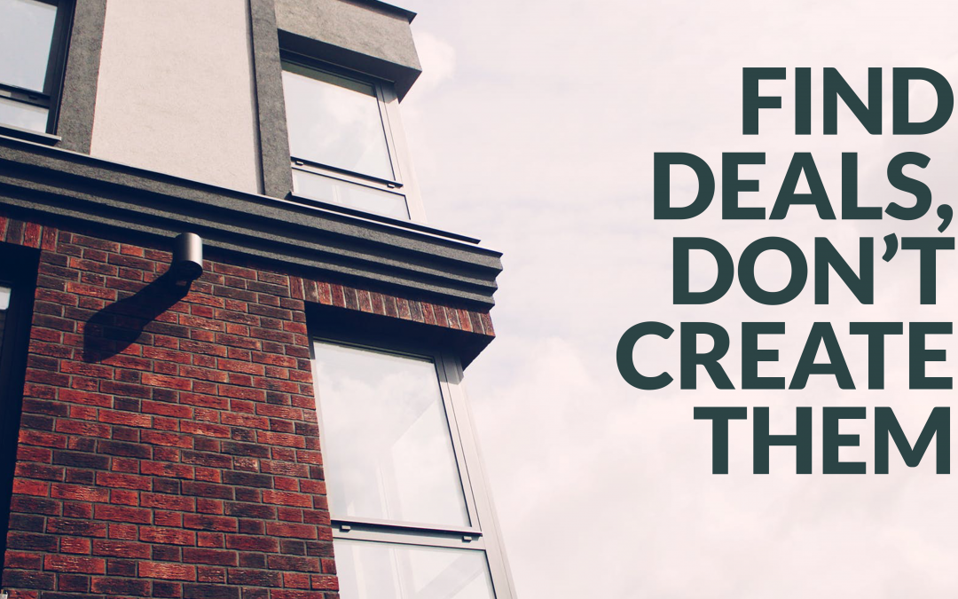 Find deals, don't create them