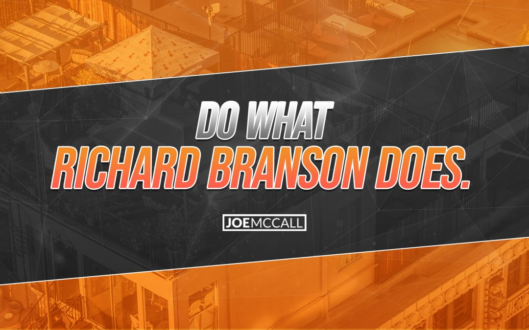 Do what Richard Branson does.