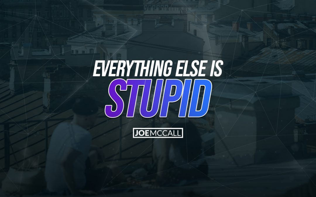 Everything else is stupid