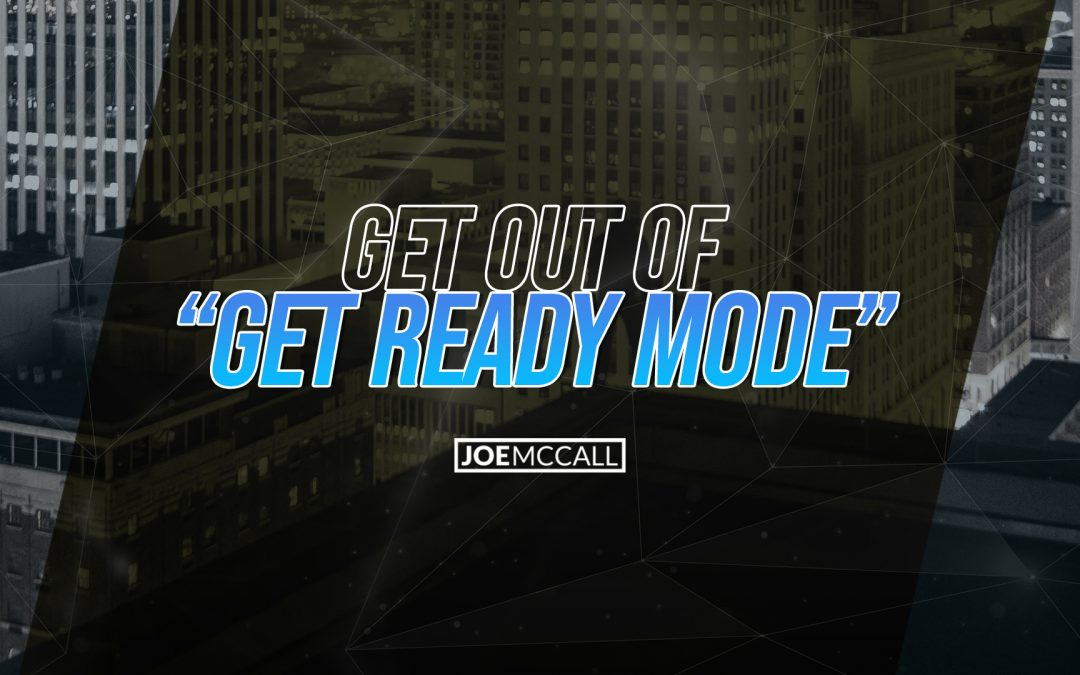 """Get out of """"Get Ready Mode"""""""